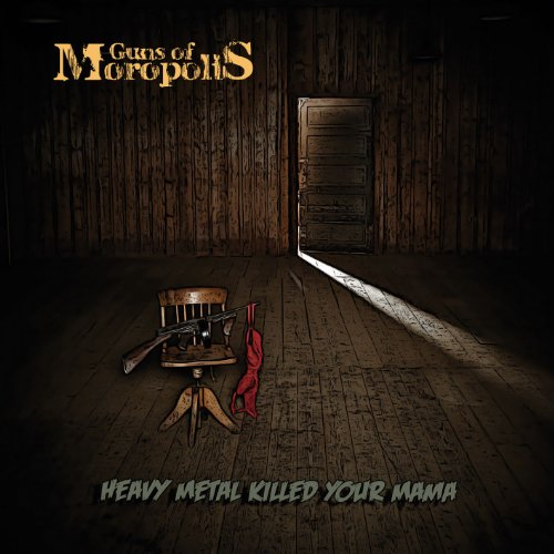 Guns Of Moropolis - Heavy Metal killed your Mama
